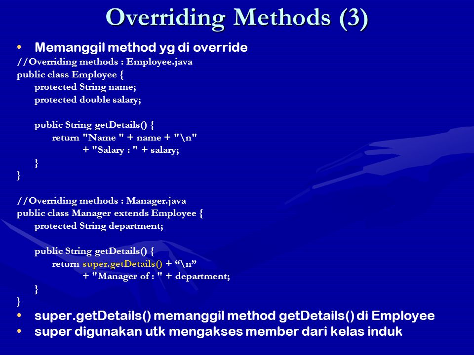 Overriding Methods (3) Memanggil method yg di override //Overriding methods : Employee.java public class Employee { protected String name; protected d