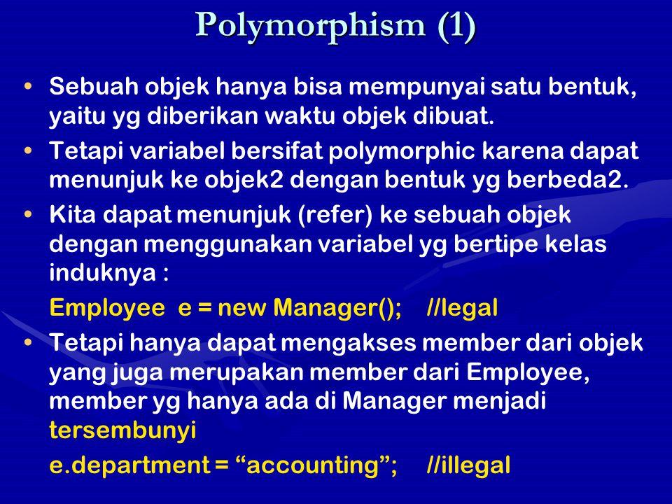 Polymorphism (1) Sebuah objek hanya bisa mempunyai satu bentuk, yaitu yg diberikan waktu objek dibuat. Tetapi variabel bersifat polymorphic karena dap