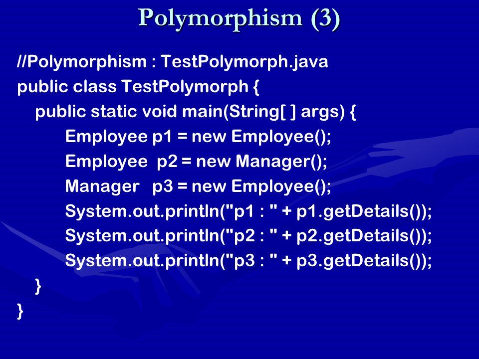 Polymorphism (3) //Polymorphism : TestPolymorph.java public class TestPolymorph { public static void main(String[ ] args) { Employee p1 = new Employee