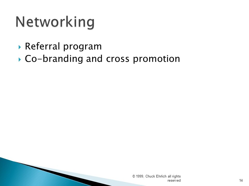  Referral program  Co-branding and cross promotion © 1999, Chuck Ehrlich all rights reserved14