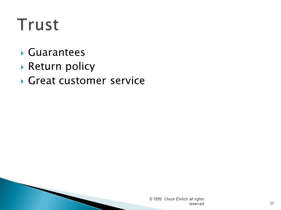  Guarantees  Return policy  Great customer service © 1999, Chuck Ehrlich all rights reserved17