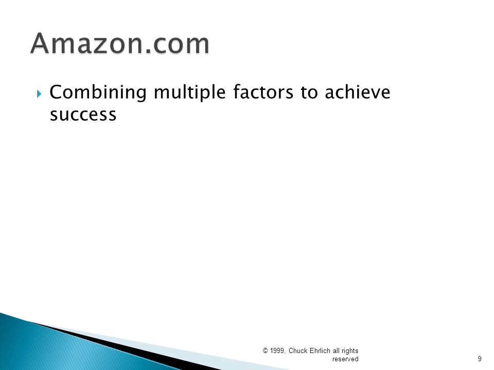  Combining multiple factors to achieve success © 1999, Chuck Ehrlich all rights reserved9