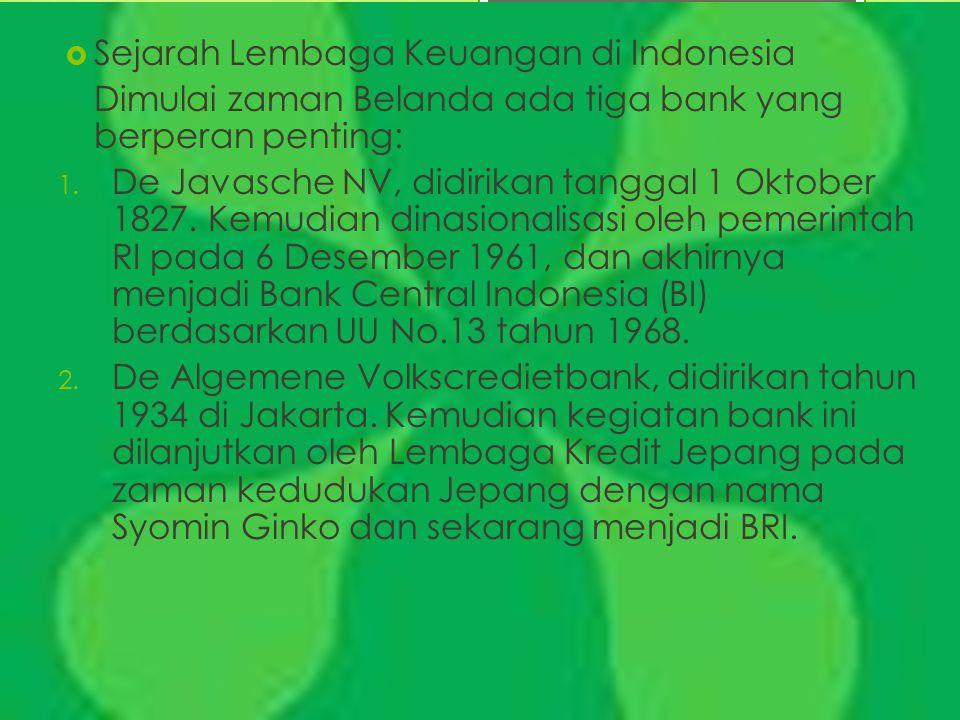  Sejarah Lembaga Keuangan di Indonesia Dimulai zaman Belanda ada tiga bank yang berperan penting: 1. De Javasche NV, didirikan tanggal 1 Oktober 1827