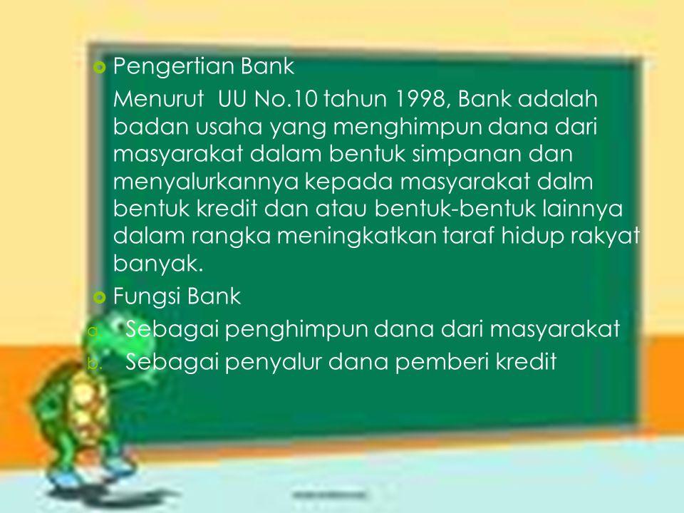  Pengertian Bank Menurut UU No.10 tahun 1998, Bank adalah badan usaha yang menghimpun dana dari masyarakat dalam bentuk simpanan dan menyalurkannya k
