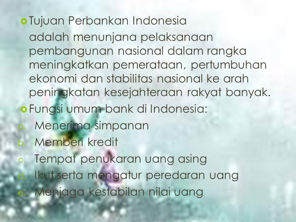  Tujuan Perbankan Indonesia adalah menunjana pelaksanaan pembangunan nasional dalam rangka meningkatkan pemerataan, pertumbuhan ekonomi dan stabilita