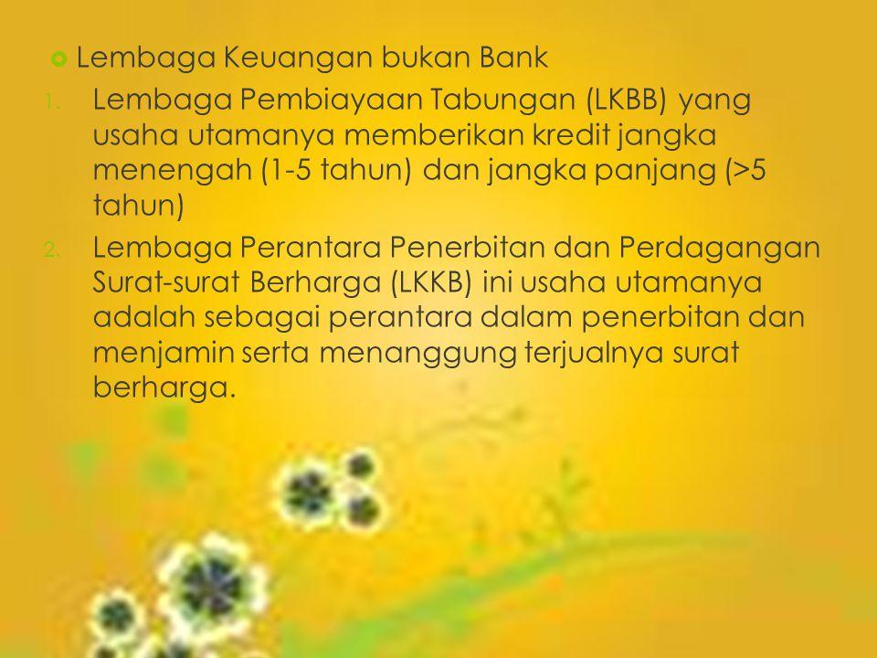  Lembaga Keuangan bukan Bank 1. Lembaga Pembiayaan Tabungan (LKBB) yang usaha utamanya memberikan kredit jangka menengah (1-5 tahun) dan jangka panja
