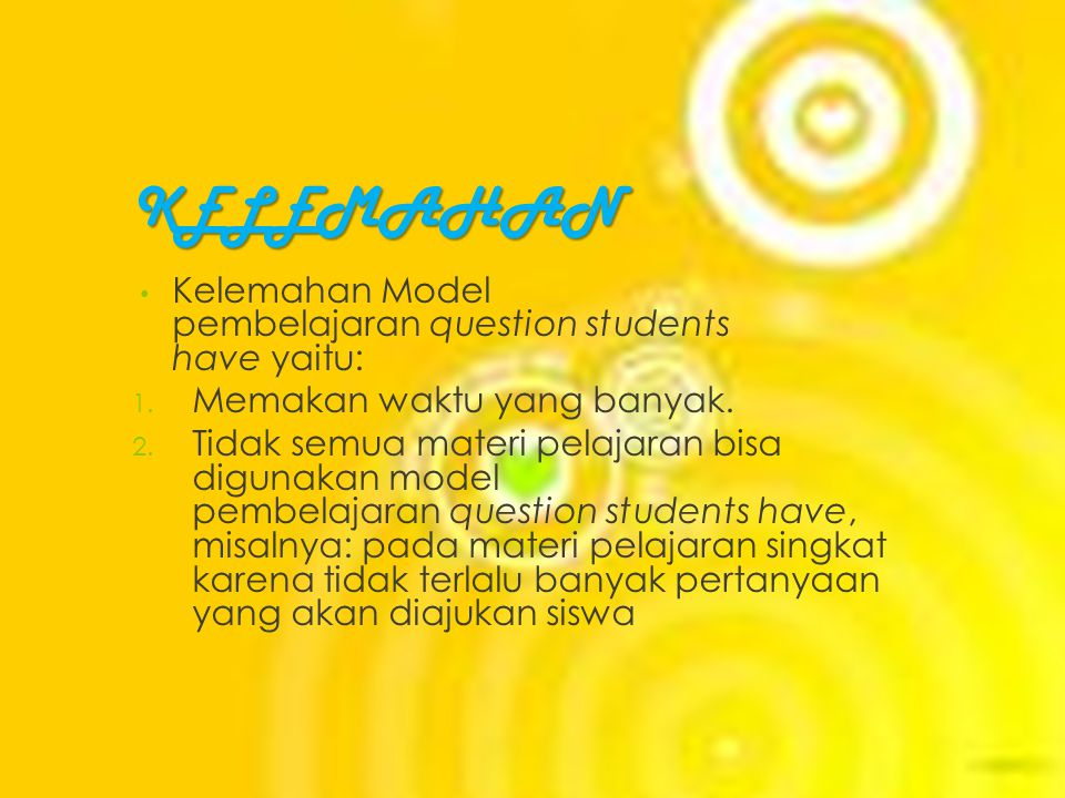 KELEBIHAN Menurut Hartono (1 September 2008) model pembelajaran question students have memiliki kelebihan dan kelemahan sebagai berikut: 1.