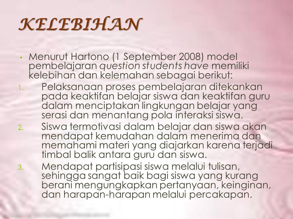 KELEBIHAN Menurut Hartono (1 September 2008) model pembelajaran question students have memiliki kelebihan dan kelemahan sebagai berikut: 1. Pelaksanaa