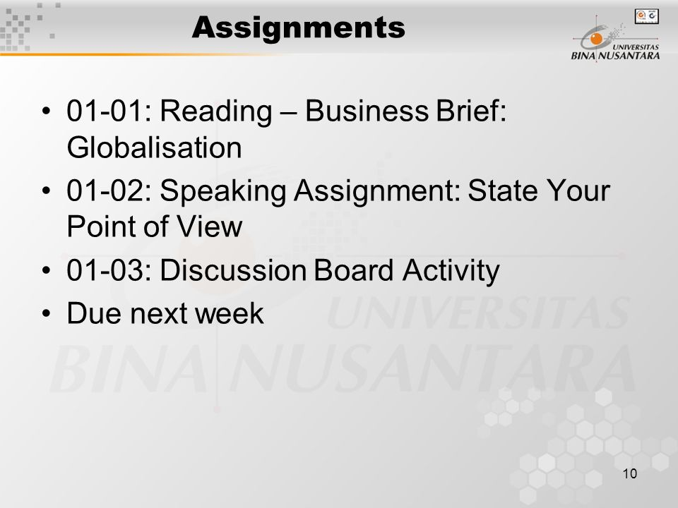 10 Assignments 01-01: Reading – Business Brief: Globalisation 01-02: Speaking Assignment: State Your Point of View 01-03: Discussion Board Activity Du
