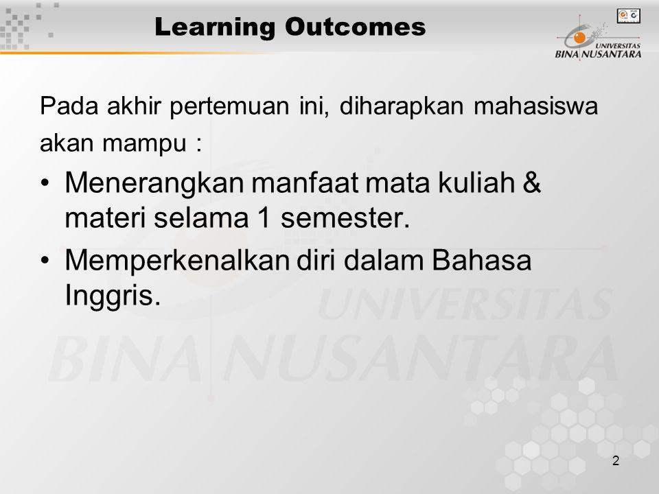 2 Learning Outcomes Pada akhir pertemuan ini, diharapkan mahasiswa akan mampu : Menerangkan manfaat mata kuliah & materi selama 1 semester.