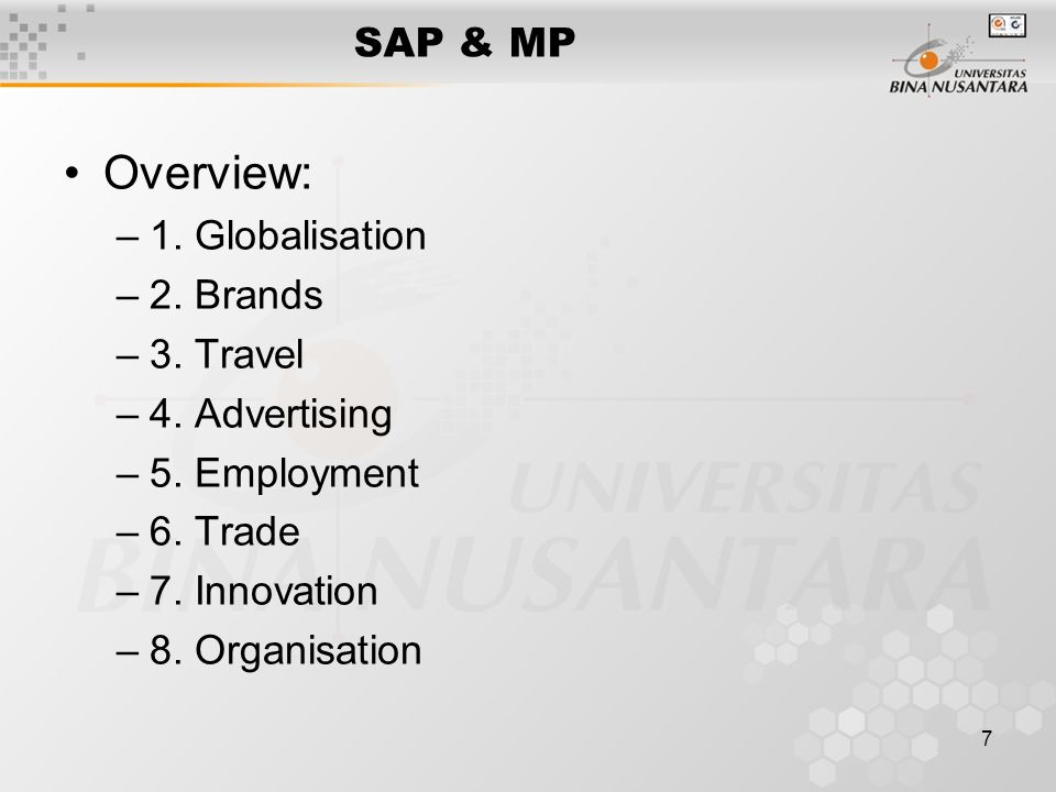 7 SAP & MP Overview: –1. Globalisation –2. Brands –3. Travel –4. Advertising –5. Employment –6. Trade –7. Innovation –8. Organisation