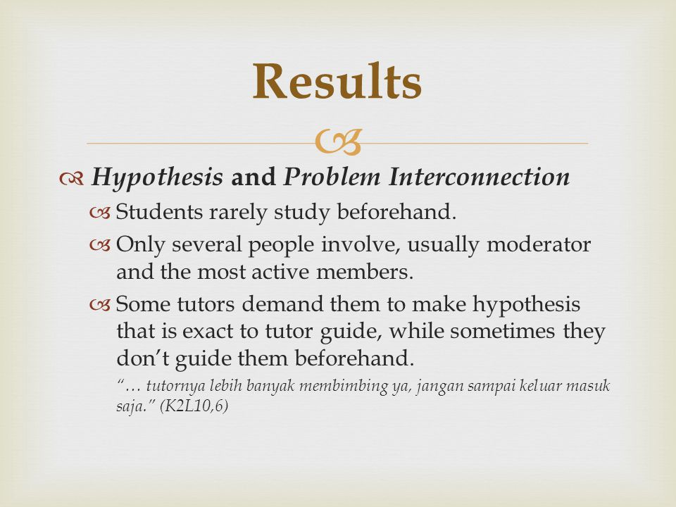   Hypothesis and Problem Interconnection  Students rarely study beforehand.