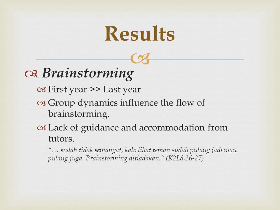 "  Brainstorming  First year >> Last year  Group dynamics influence the flow of brainstorming.  Lack of guidance and accommodation from tutors. ""…"