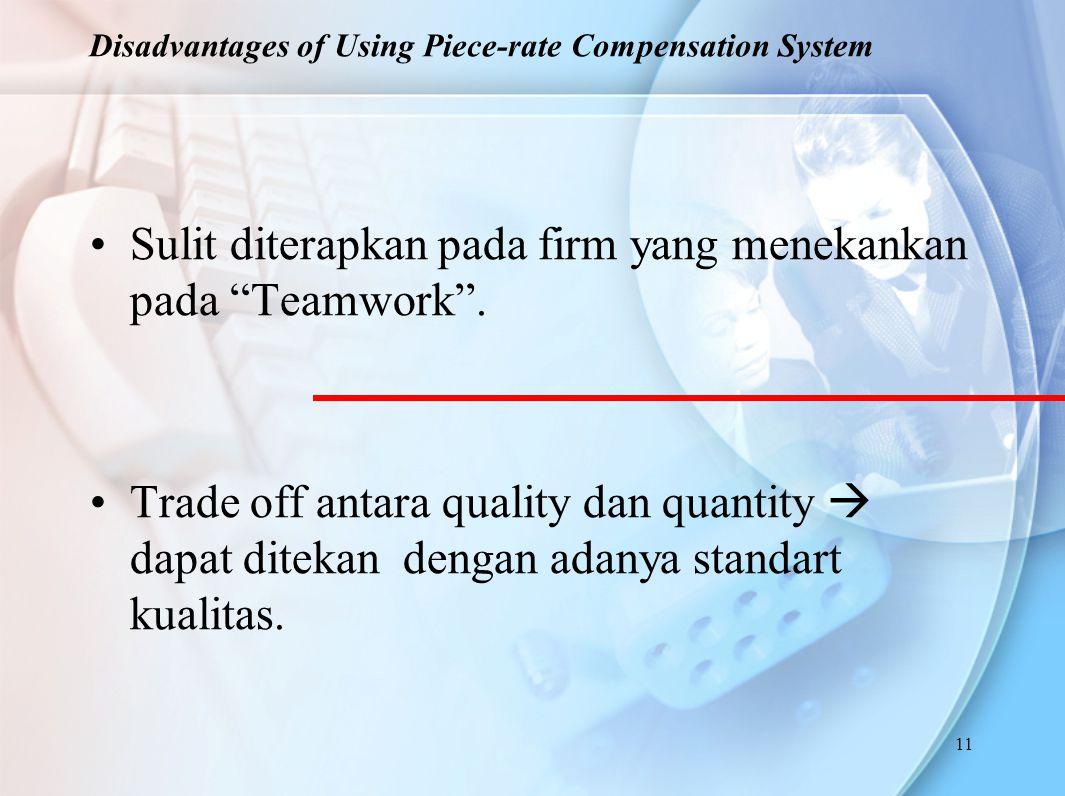 """11 Sulit diterapkan pada firm yang menekankan pada """"Teamwork"""". Trade off antara quality dan quantity  dapat ditekan dengan adanya standart kualitas."""