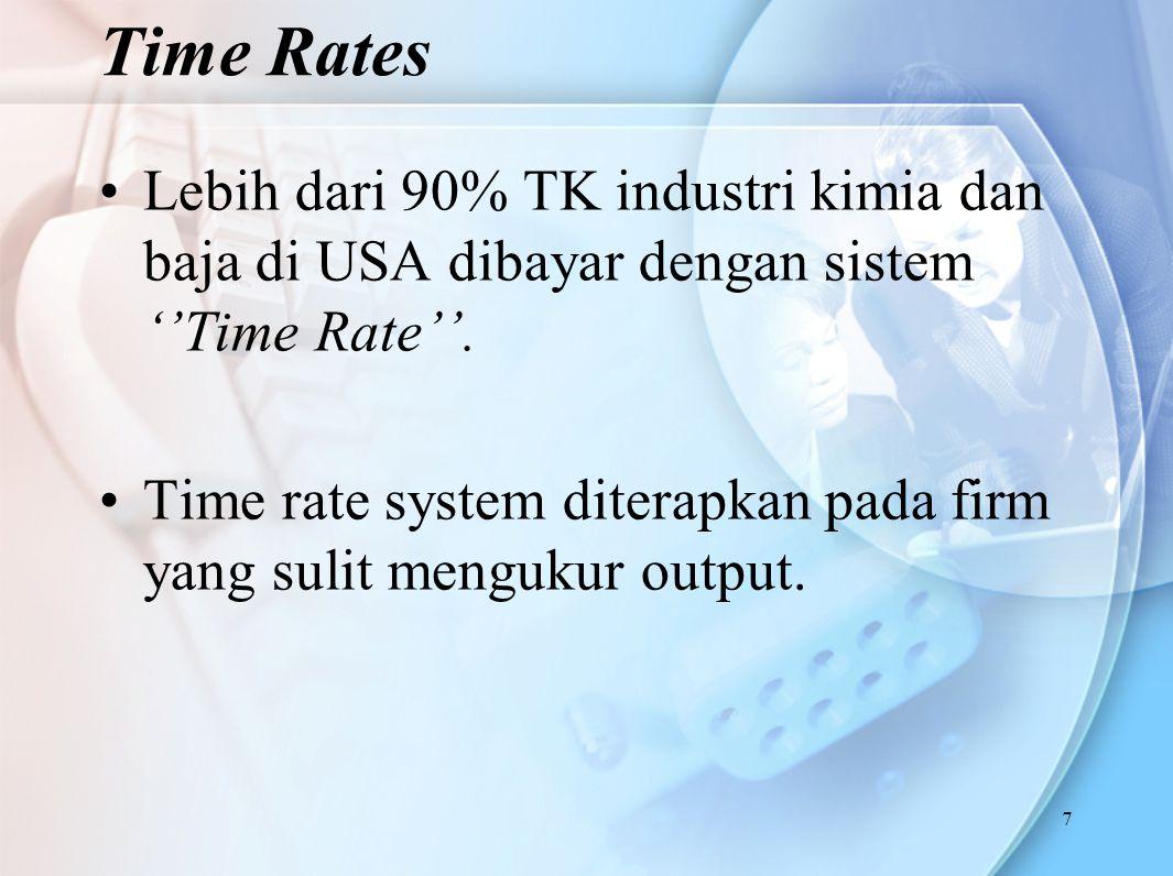 7 Lebih dari 90% TK industri kimia dan baja di USA dibayar dengan sistem ''Time Rate''. Time rate system diterapkan pada firm yang sulit mengukur outp