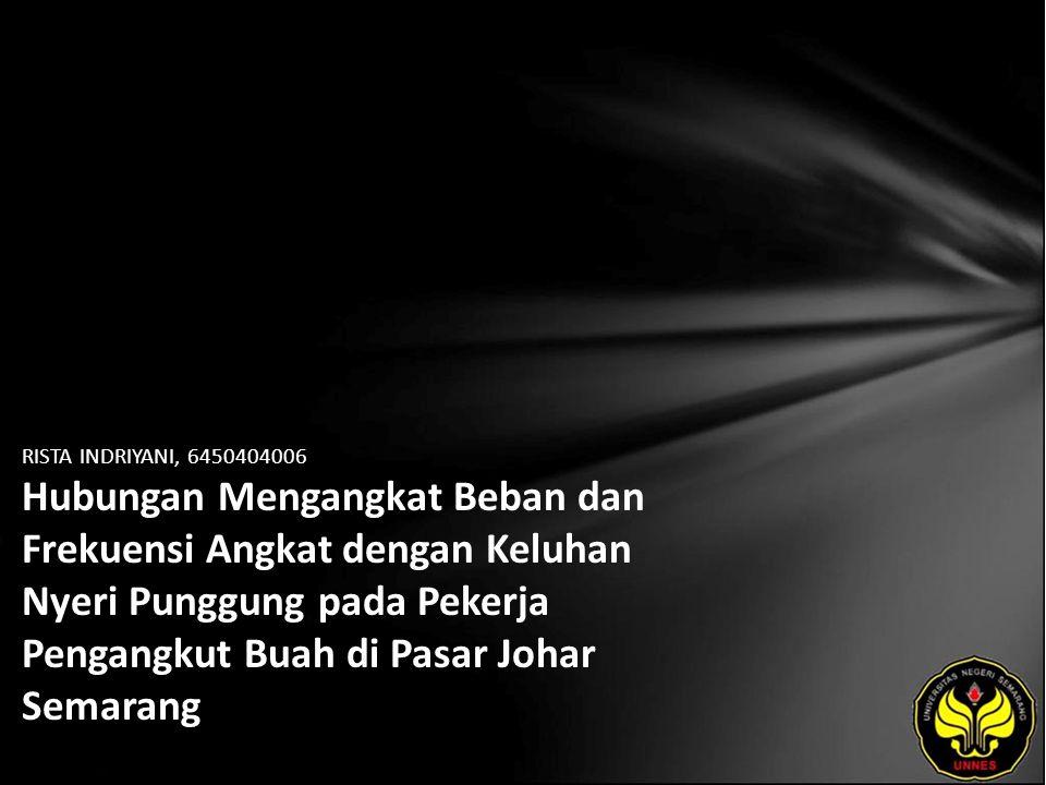 RISTA INDRIYANI, 6450404006 Hubungan Mengangkat Beban dan Frekuensi Angkat dengan Keluhan Nyeri Punggung pada Pekerja Pengangkut Buah di Pasar Johar Semarang