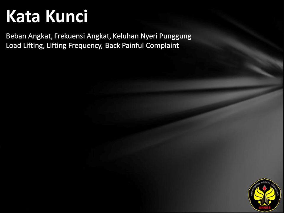Kata Kunci Beban Angkat, Frekuensi Angkat, Keluhan Nyeri Punggung Load Lifting, Lifting Frequency, Back Painful Complaint