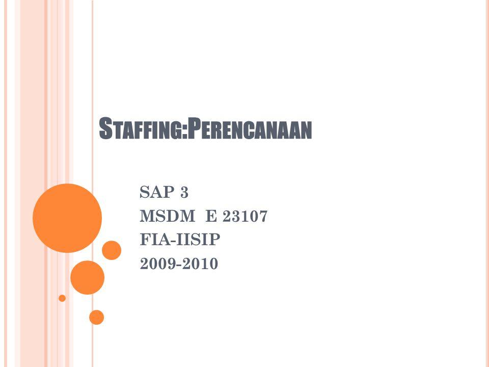 S TAFFING :P ERENCANAAN SAP 3 MSDM E 23107 FIA-IISIP 2009-2010