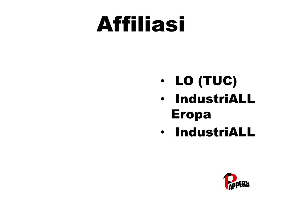 Affiliasi LO (TUC) IndustriALL Eropa IndustriALL Eropa IndustriALL IndustriALL