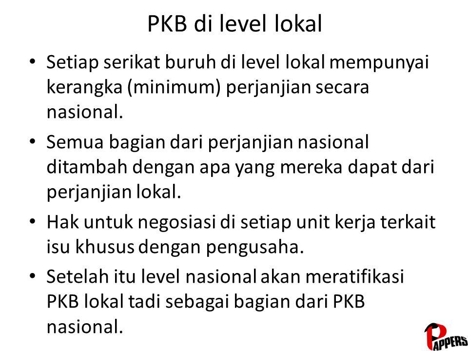 PKB di level lokal Setiap serikat buruh di level lokal mempunyai kerangka (minimum) perjanjian secara nasional.