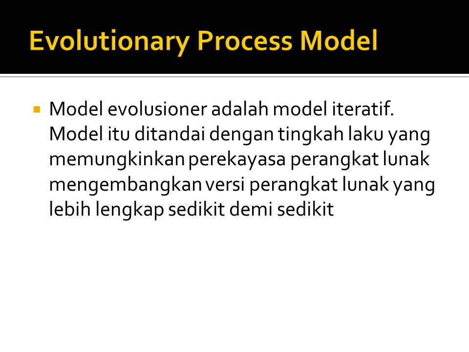  Model evolusioner adalah model iteratif.