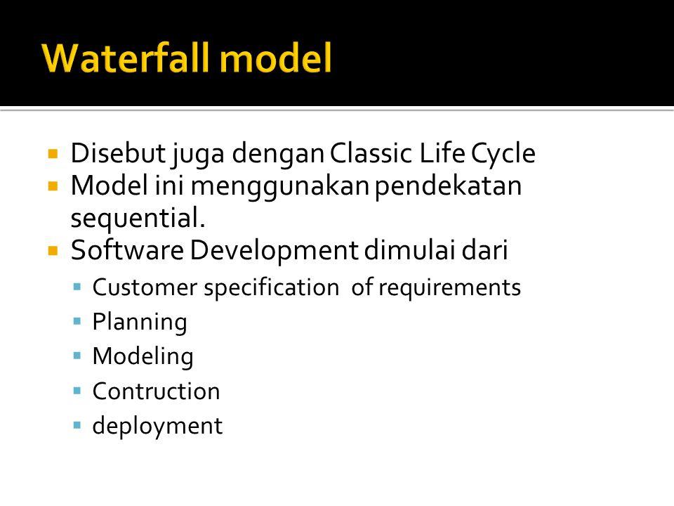  Disebut juga dengan Classic Life Cycle  Model ini menggunakan pendekatan sequential.