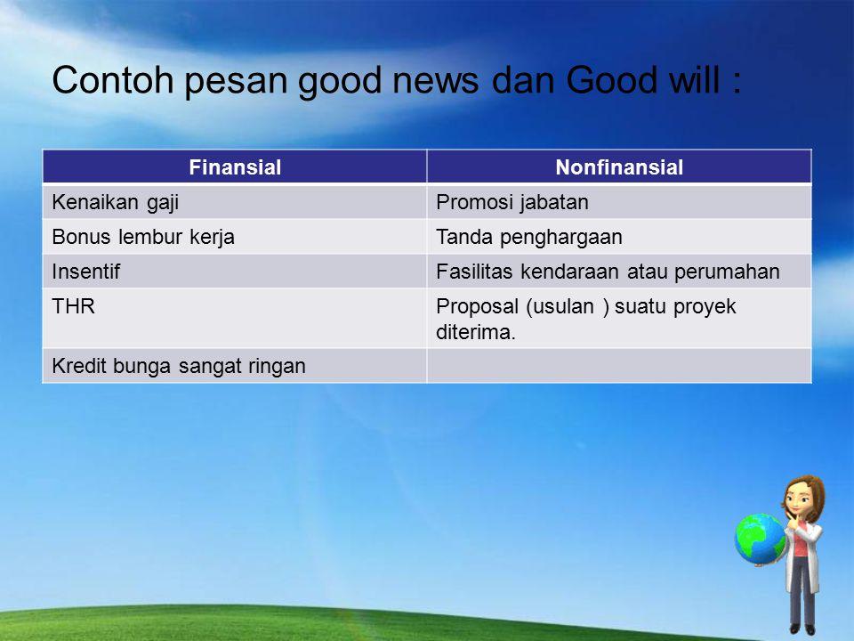 Contoh pesan good news dan Good will : FinansialNonfinansial Kenaikan gajiPromosi jabatan Bonus lembur kerjaTanda penghargaan InsentifFasilitas kendar