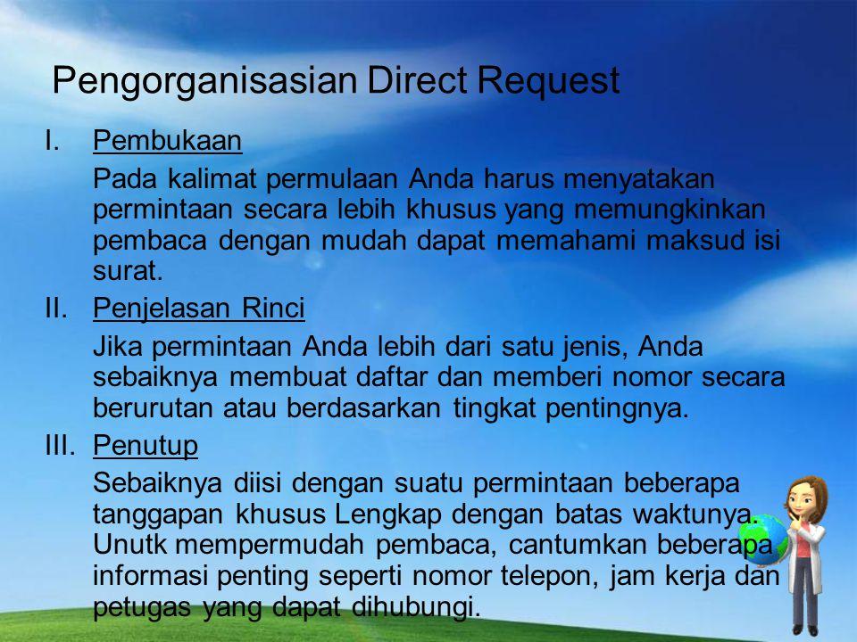 Pengorganisasian Direct Request I.Pembukaan Pada kalimat permulaan Anda harus menyatakan permintaan secara lebih khusus yang memungkinkan pembaca deng