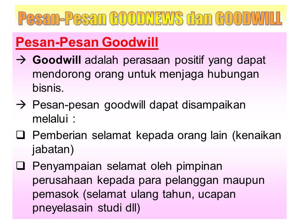 Pesan-Pesan Goodwill  Goodwill adalah perasaan positif yang dapat mendorong orang untuk menjaga hubungan bisnis.  Pesan-pesan goodwill dapat disampa