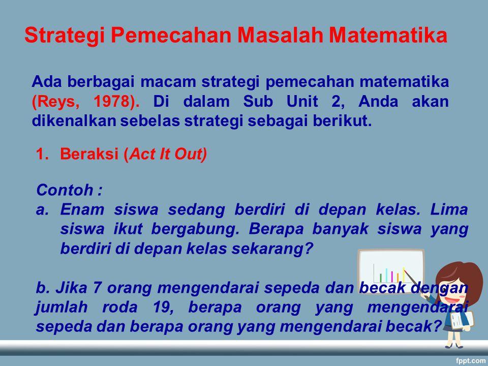 Strategi Pemecahan Masalah Matematika Ada berbagai macam strategi pemecahan matematika (Reys, 1978).