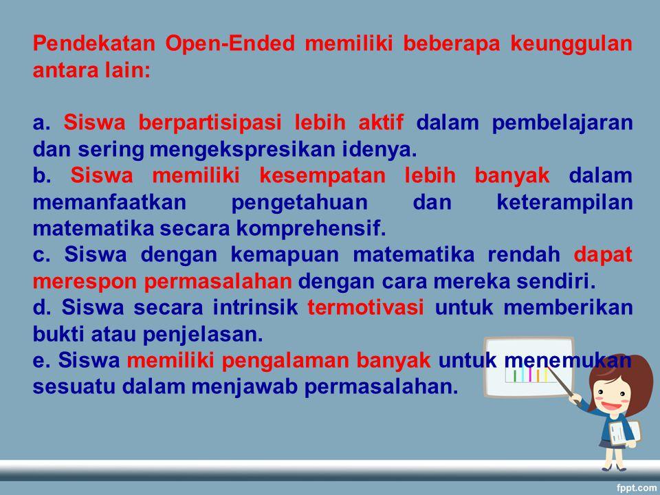 Pendekatan Open-Ended memiliki beberapa keunggulan antara lain: a.