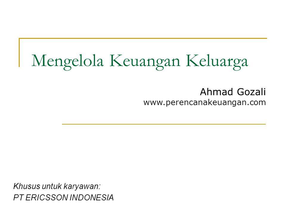 Mengelola Keuangan Keluarga Khusus untuk karyawan: PT ERICSSON INDONESIA Ahmad Gozali www.perencanakeuangan.com