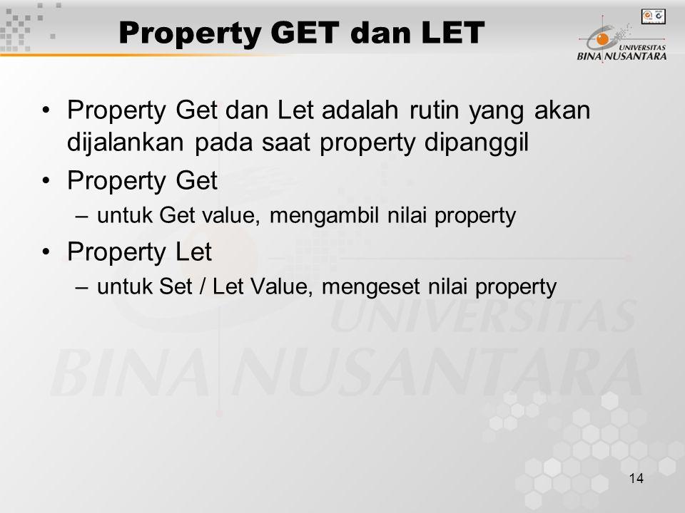 14 Property GET dan LET Property Get dan Let adalah rutin yang akan dijalankan pada saat property dipanggil Property Get –untuk Get value, mengambil nilai property Property Let –untuk Set / Let Value, mengeset nilai property