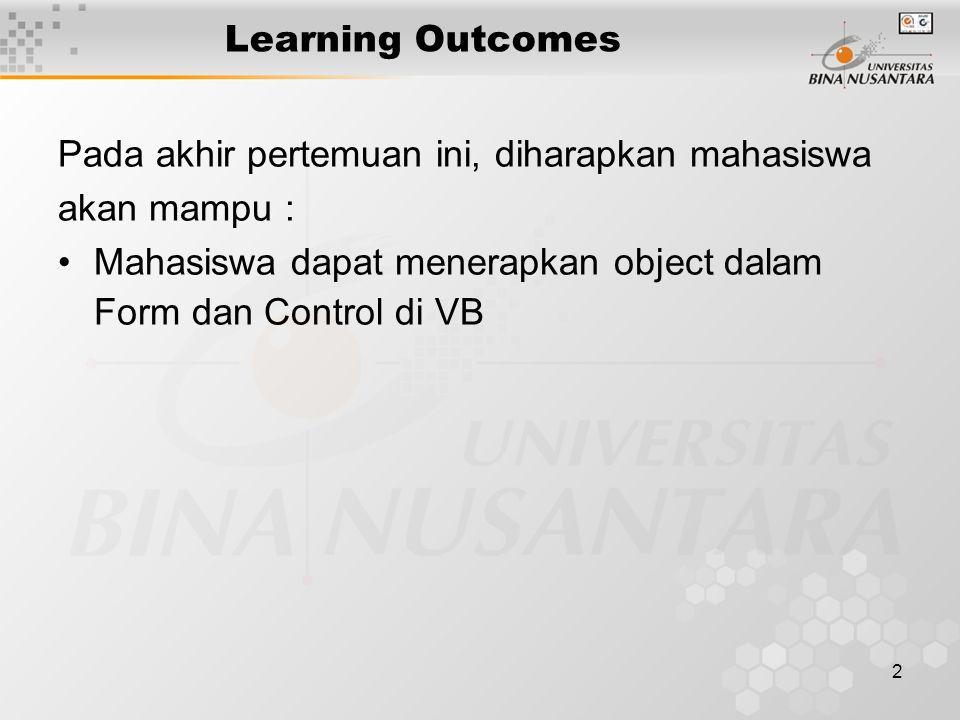 2 Learning Outcomes Pada akhir pertemuan ini, diharapkan mahasiswa akan mampu : Mahasiswa dapat menerapkan object dalam Form dan Control di VB