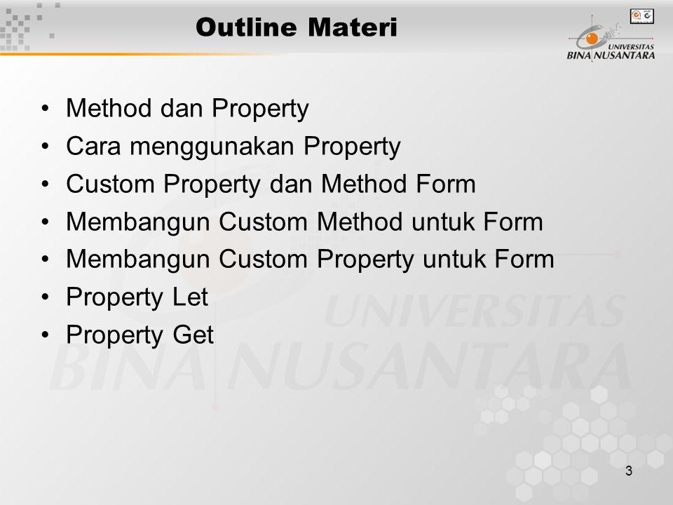 3 Outline Materi Method dan Property Cara menggunakan Property Custom Property dan Method Form Membangun Custom Method untuk Form Membangun Custom Property untuk Form Property Let Property Get