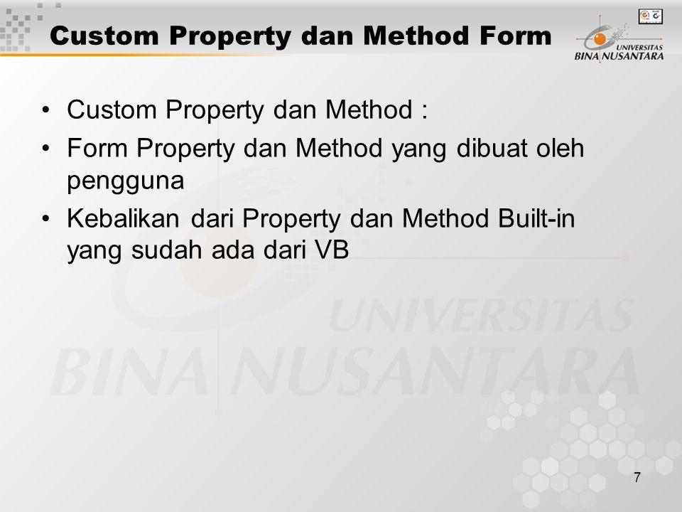 7 Custom Property dan Method Form Custom Property dan Method : Form Property dan Method yang dibuat oleh pengguna Kebalikan dari Property dan Method Built-in yang sudah ada dari VB