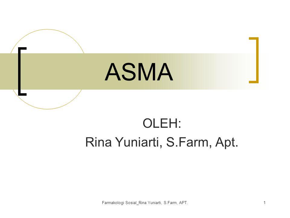 Farmakologi Sosial_Rina Yuniarti, S.Farm, APT.1 ASMA OLEH: Rina Yuniarti, S.Farm, Apt.