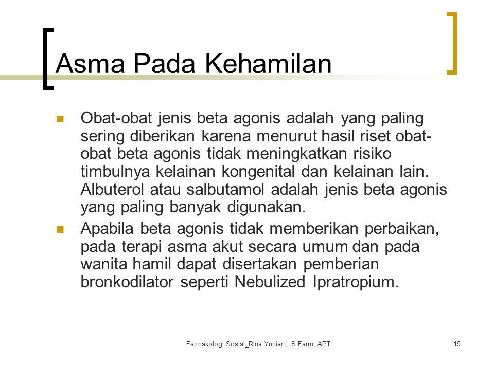 Farmakologi Sosial_Rina Yuniarti, S.Farm, APT.15 Asma Pada Kehamilan Obat-obat jenis beta agonis adalah yang paling sering diberikan karena menurut ha
