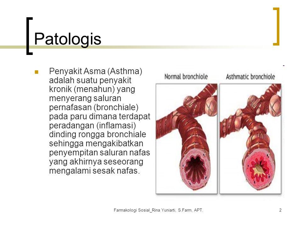 Farmakologi Sosial_Rina Yuniarti, S.Farm, APT.2 Patologis Penyakit Asma (Asthma) adalah suatu penyakit kronik (menahun) yang menyerang saluran pernafa