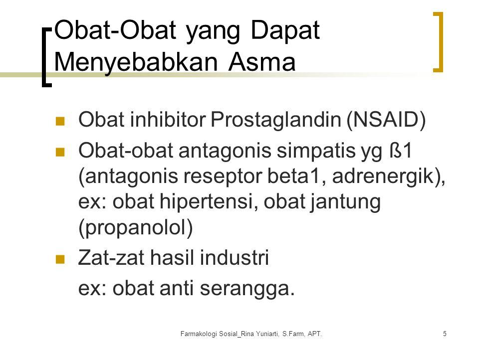 Farmakologi Sosial_Rina Yuniarti, S.Farm, APT.5 Obat-Obat yang Dapat Menyebabkan Asma Obat inhibitor Prostaglandin (NSAID) Obat-obat antagonis simpati