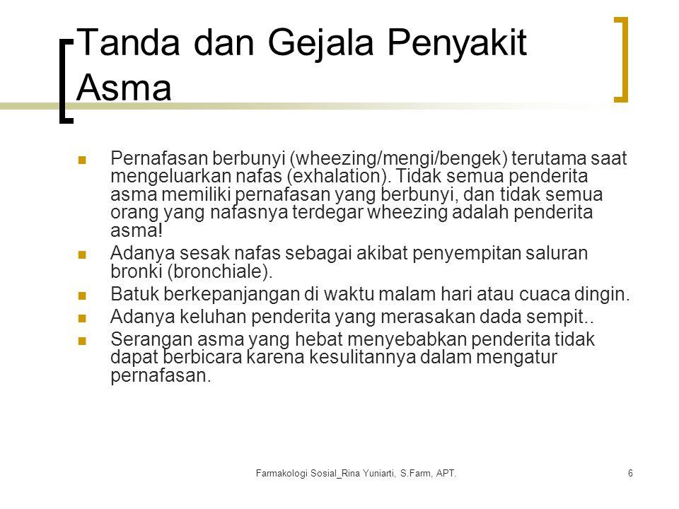 Farmakologi Sosial_Rina Yuniarti, S.Farm, APT.6 Tanda dan Gejala Penyakit Asma Pernafasan berbunyi (wheezing/mengi/bengek) terutama saat mengeluarkan