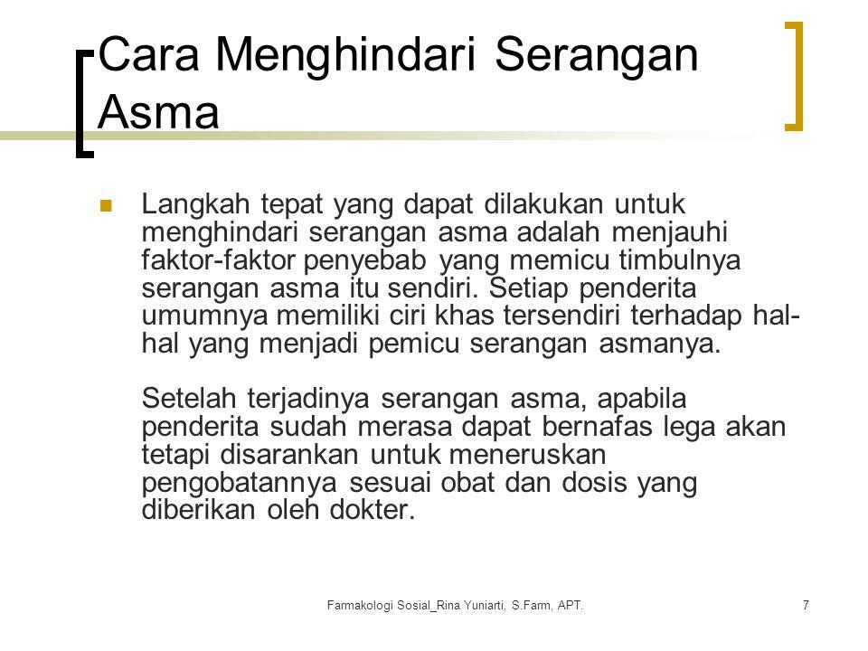 Farmakologi Sosial_Rina Yuniarti, S.Farm, APT.7 Cara Menghindari Serangan Asma Langkah tepat yang dapat dilakukan untuk menghindari serangan asma adal