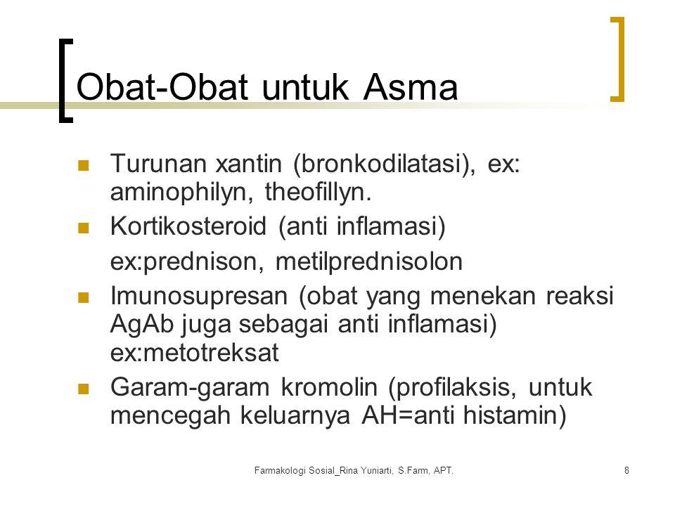 Farmakologi Sosial_Rina Yuniarti, S.Farm, APT.8 Obat-Obat untuk Asma Turunan xantin (bronkodilatasi), ex: aminophilyn, theofillyn. Kortikosteroid (ant