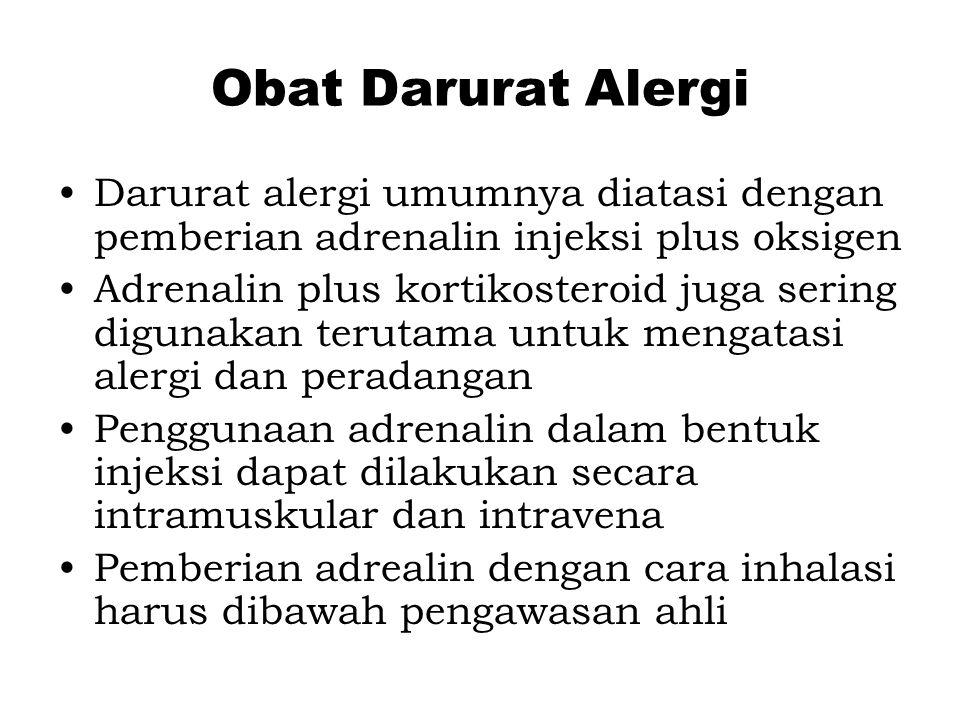 Obat Darurat Alergi Darurat alergi umumnya diatasi dengan pemberian adrenalin injeksi plus oksigen Adrenalin plus kortikosteroid juga sering digunakan