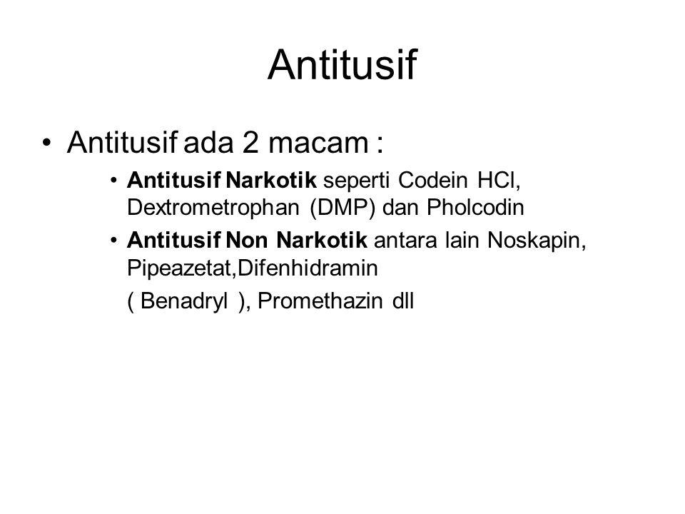 Antitusif Antitusif ada 2 macam : Antitusif Narkotik seperti Codein HCl, Dextrometrophan (DMP) dan Pholcodin Antitusif Non Narkotik antara lain Noskap