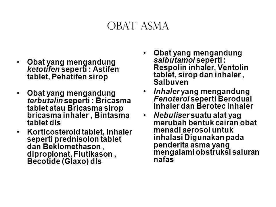 Obat asma Obat yang mengandung ketotifen seperti : Astifen tablet, Pehatifen sirop Obat yang mengandung terbutalin seperti : Bricasma tablet atau Bric
