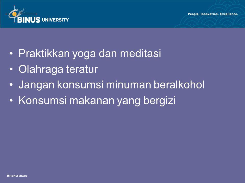 Bina Nusantara Praktikkan yoga dan meditasi Olahraga teratur Jangan konsumsi minuman beralkohol Konsumsi makanan yang bergizi