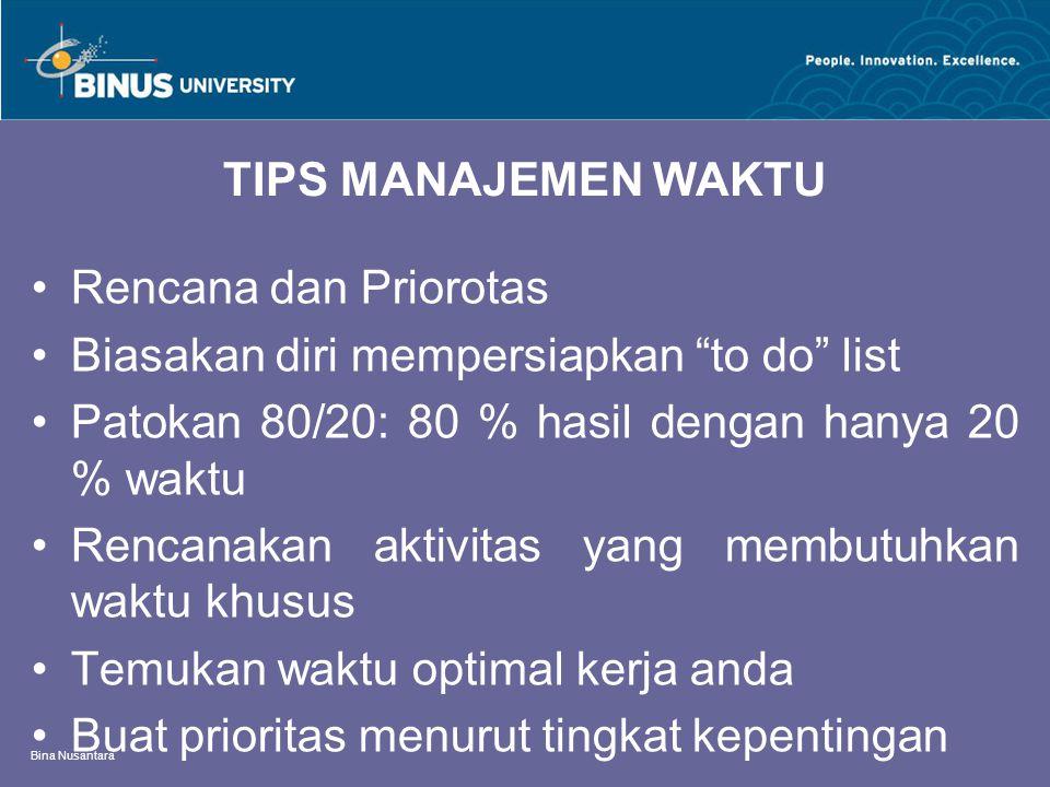 Bina Nusantara Organisasikan kebutuhan anda Delegasi Jangan tunda tugas Bedakan yang mendesak/tidak dan penting/tidak (lihat kuadran/matrix manajemen waktu)