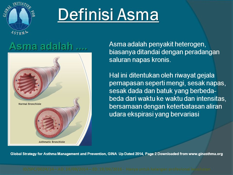 Definisi Asma Asma adalah penyakit heterogen, biasanya ditandai dengan peradangan saluran napas kronis. Hal ini ditentukan oleh riwayat gejala pernapa