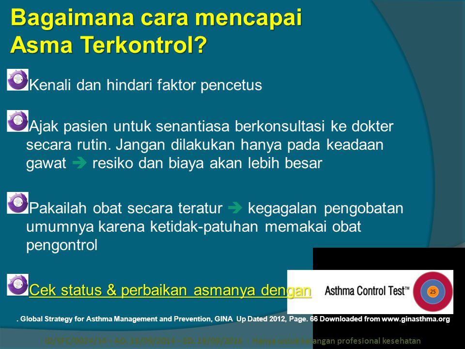 Bagaimana cara mencapai Asma Terkontrol? Kenali dan hindari faktor pencetus Ajak pasien untuk senantiasa berkonsultasi ke dokter secara rutin. Jangan